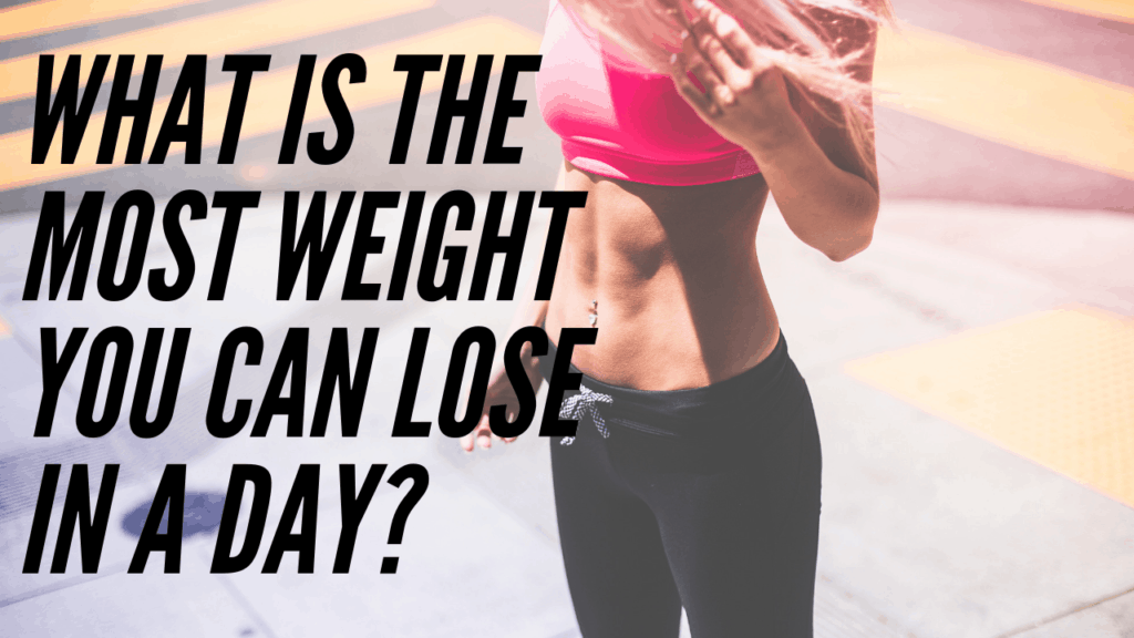 what is the most weight you can lose in a day